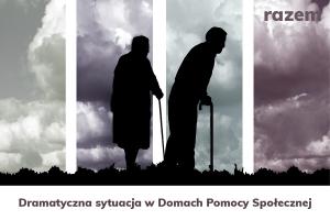 Dramatyczna sytuacja w Domach Pomocy Społecznej - Paulina Matysiak - Razem